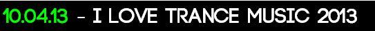 I Love Trance Music 2013